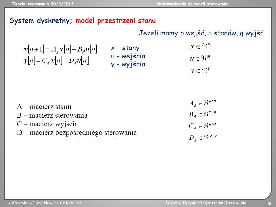 Teoria sterowania 2012/2013Wprowadzenie do teorii sterowania Kazimierz Duzinkiewicz, dr hab. inż.Katedra Inżynierii Systemów Sterowania 9 System dyskr