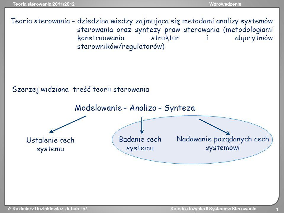 Teoria sterowania 2011/2012Wprowadzenie Kazimierz Duzinkiewicz, dr hab. in ż. Katedra In ż ynierii Systemów Sterowania 1 Teoria sterowania – dziedzina