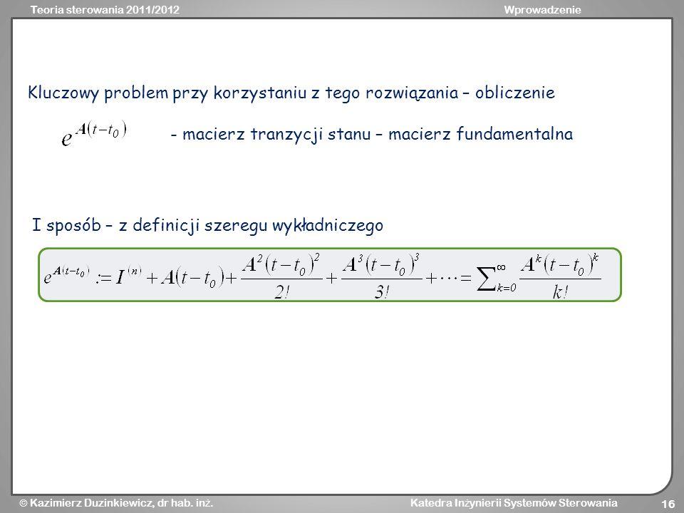 Teoria sterowania 2011/2012Wprowadzenie Kazimierz Duzinkiewicz, dr hab. in ż. Katedra In ż ynierii Systemów Sterowania 16 Kluczowy problem przy korzys