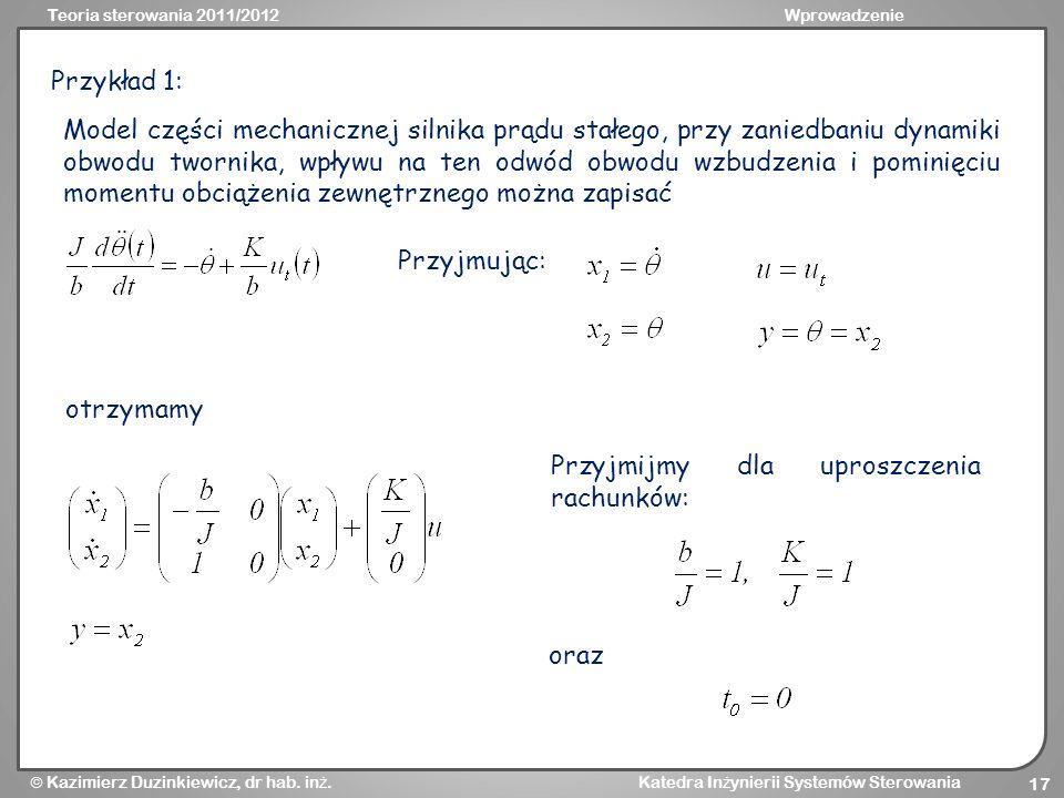Teoria sterowania 2011/2012Wprowadzenie Kazimierz Duzinkiewicz, dr hab. in ż. Katedra In ż ynierii Systemów Sterowania 17 Przykład 1: Model części mec