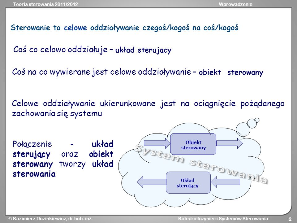 Teoria sterowania 2011/2012Wprowadzenie Kazimierz Duzinkiewicz, dr hab. in ż. Katedra In ż ynierii Systemów Sterowania 2 Sterowanie to celowe oddziały