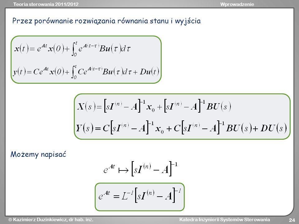 Teoria sterowania 2011/2012Wprowadzenie Kazimierz Duzinkiewicz, dr hab. in ż. Katedra In ż ynierii Systemów Sterowania 24 Przez porównanie rozwiązania