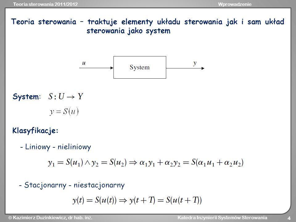 Teoria sterowania 2011/2012Wprowadzenie Kazimierz Duzinkiewicz, dr hab. in ż. Katedra In ż ynierii Systemów Sterowania 4 Teoria sterowania – traktuje