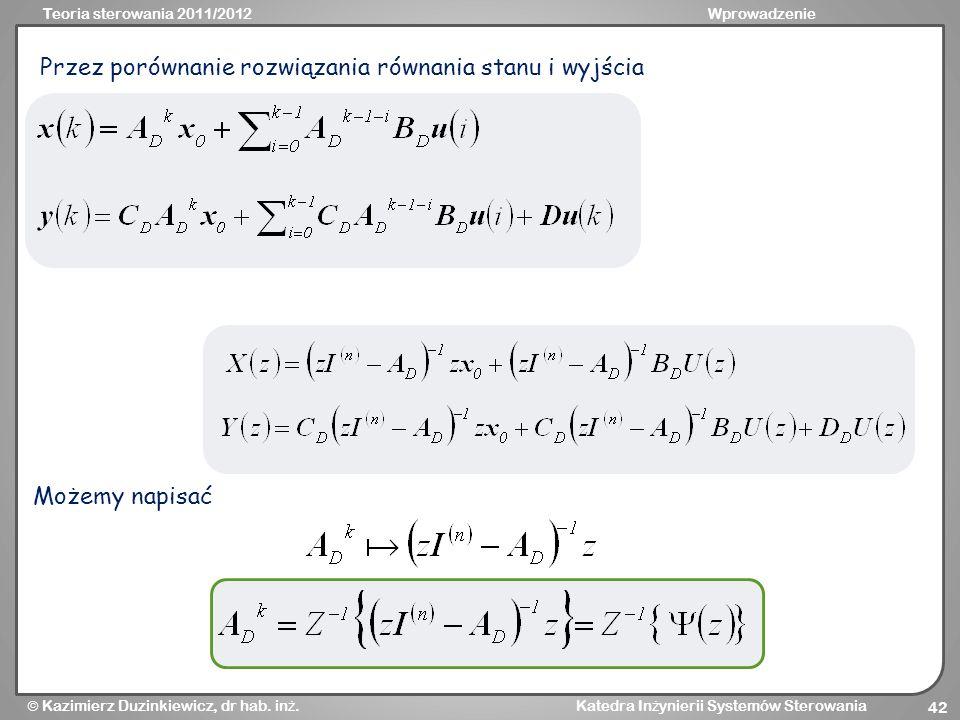 Teoria sterowania 2011/2012Wprowadzenie Kazimierz Duzinkiewicz, dr hab. in ż. Katedra In ż ynierii Systemów Sterowania 42 Przez porównanie rozwiązania