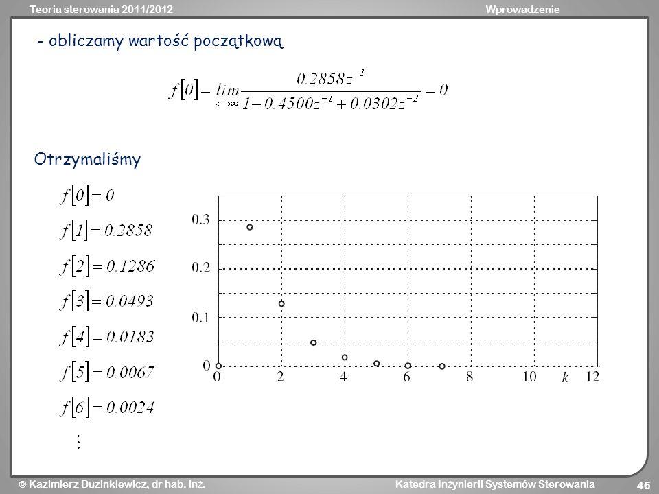 Teoria sterowania 2011/2012Wprowadzenie Kazimierz Duzinkiewicz, dr hab. in ż. Katedra In ż ynierii Systemów Sterowania 46 - obliczamy wartość początko
