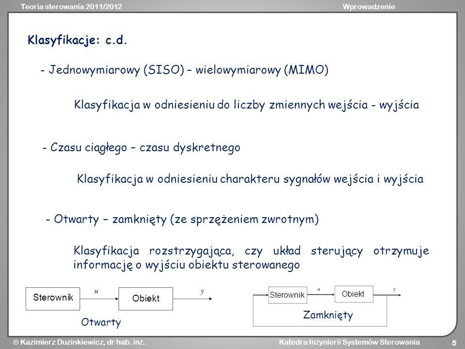 Teoria sterowania 2011/2012Wprowadzenie Kazimierz Duzinkiewicz, dr hab. in ż. Katedra In ż ynierii Systemów Sterowania 5 Klasyfikacje: c.d. - Jednowym
