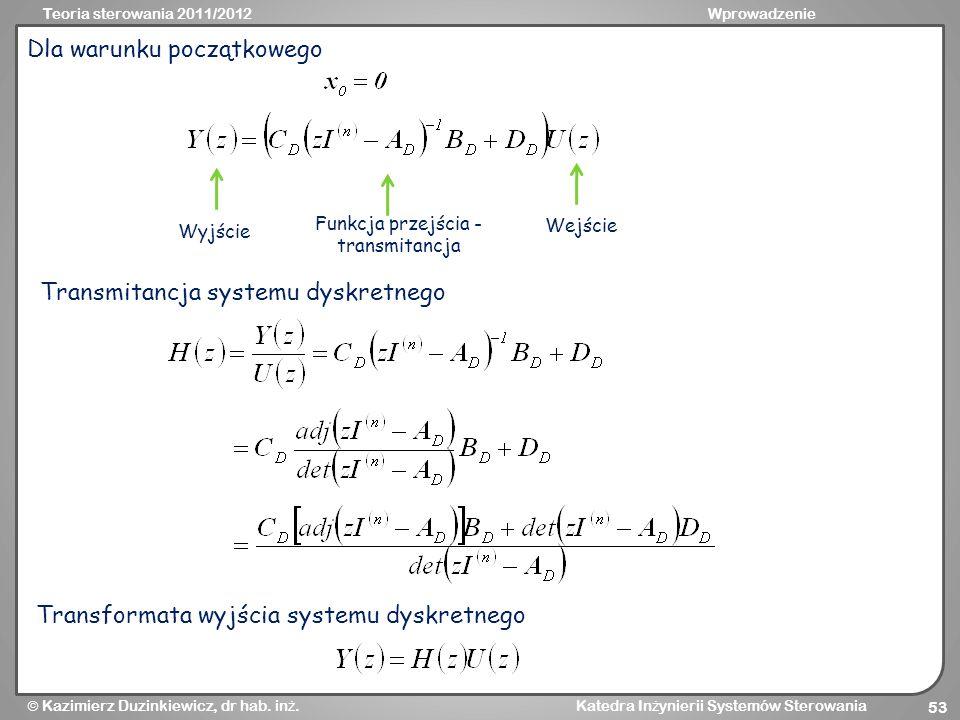 Teoria sterowania 2011/2012Wprowadzenie Kazimierz Duzinkiewicz, dr hab. in ż. Katedra In ż ynierii Systemów Sterowania 53 Dla warunku początkowego Fun