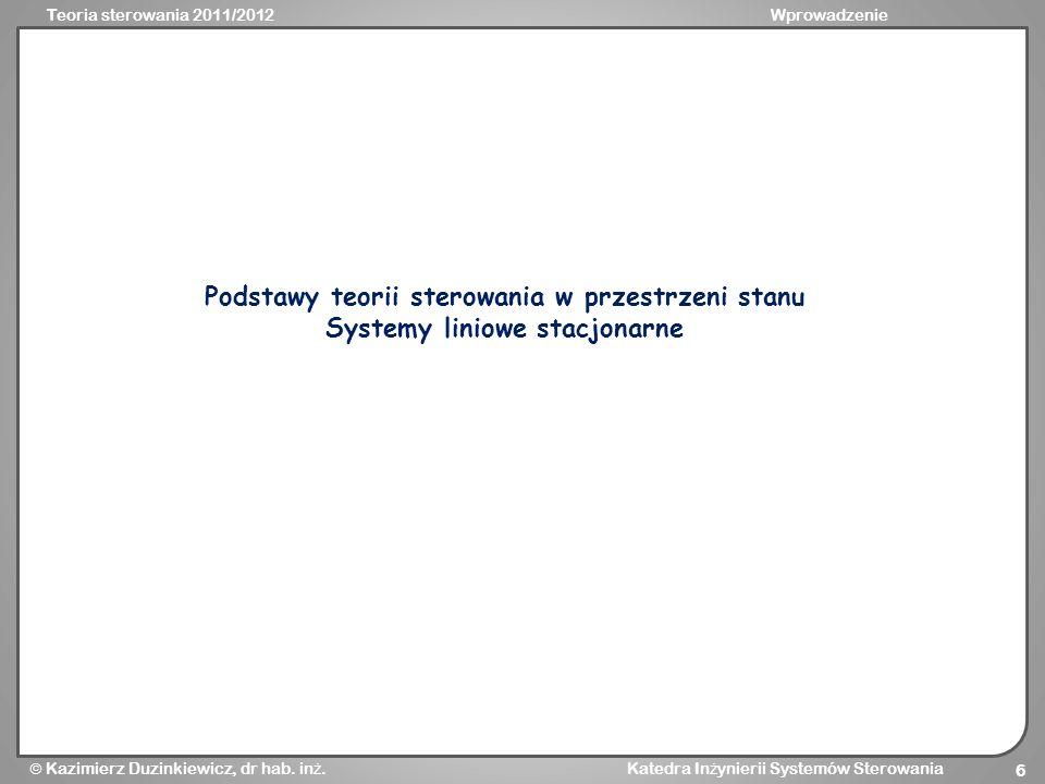 Teoria sterowania 2011/2012Wprowadzenie Kazimierz Duzinkiewicz, dr hab. in ż. Katedra In ż ynierii Systemów Sterowania 6 Podstawy teorii sterowania w