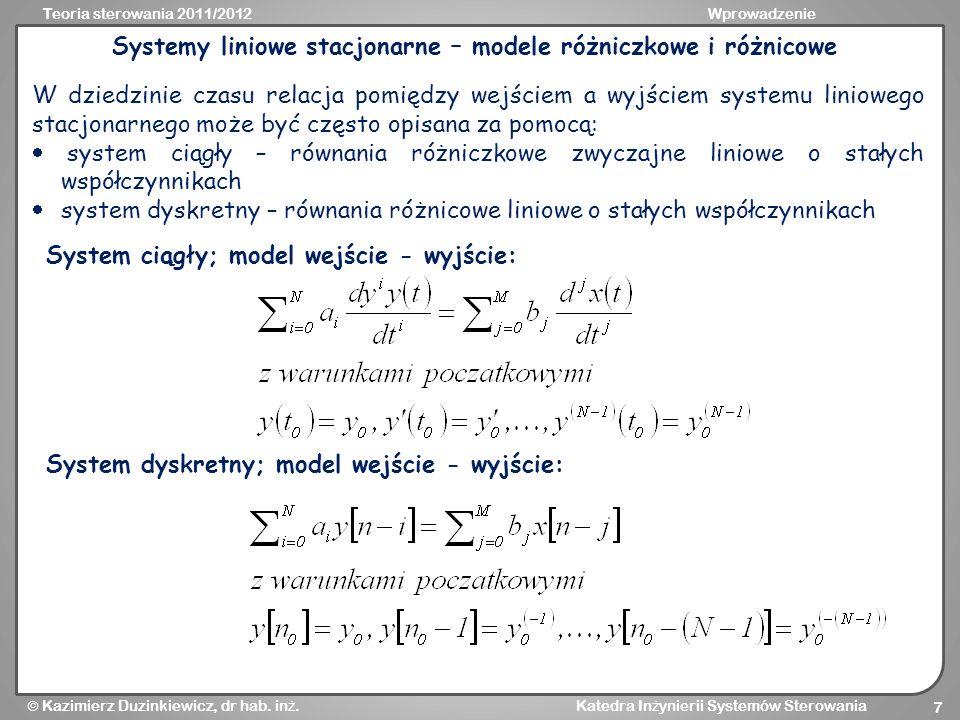 Teoria sterowania 2011/2012Wprowadzenie Kazimierz Duzinkiewicz, dr hab. in ż. Katedra In ż ynierii Systemów Sterowania 7 Systemy liniowe stacjonarne –