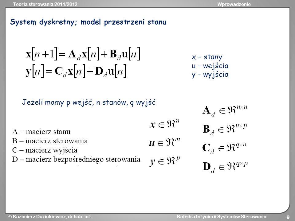 Teoria sterowania 2011/2012Wprowadzenie Kazimierz Duzinkiewicz, dr hab. in ż. Katedra In ż ynierii Systemów Sterowania 9 System dyskretny; model przes