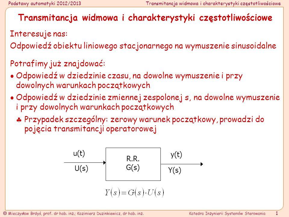 Podstawy automatyki 2012/2013Transmitancja widmowa i charakterystyki częstotliwościowe Mieczysław Brdyś, prof.