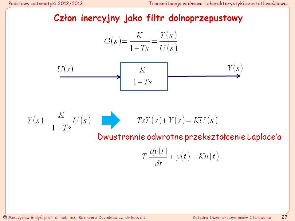 Podstawy automatyki 2012/2013Transmitancja widmowa i charakterystyki częstotliwościowe Mieczysław Brdyś, prof. dr hab. inż.; Kazimierz Duzinkiewicz, d