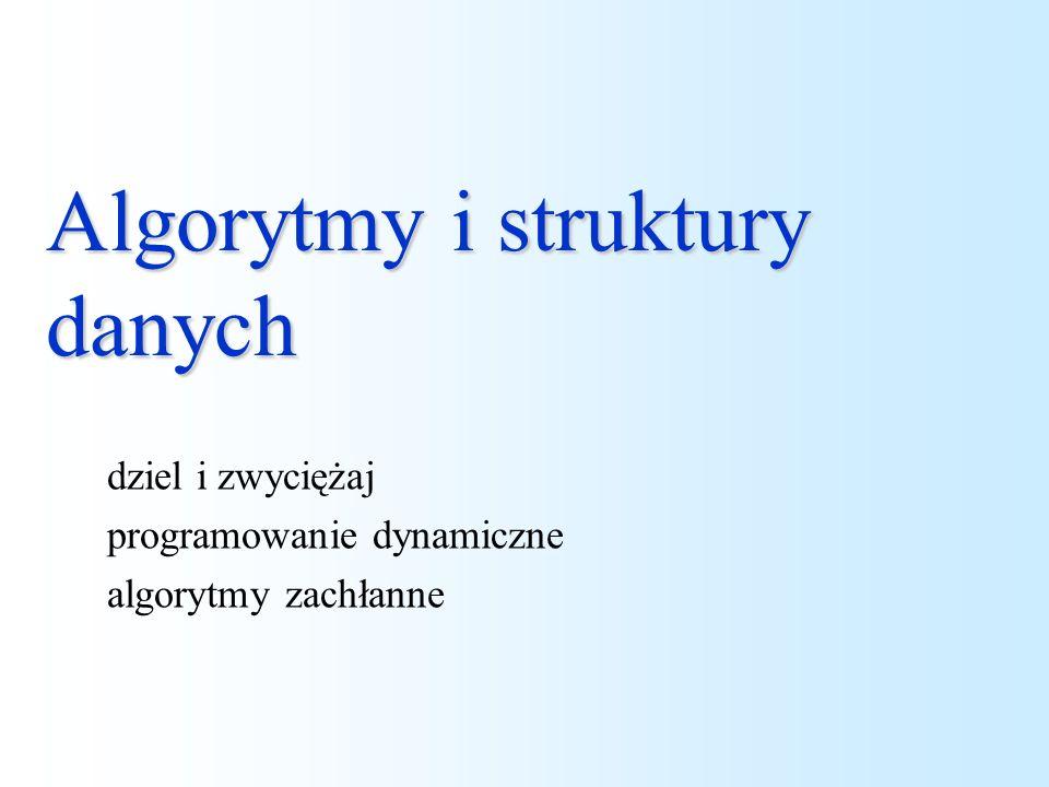 Algorytmy i struktury danych dziel i zwyciężaj programowanie dynamiczne algorytmy zachłanne
