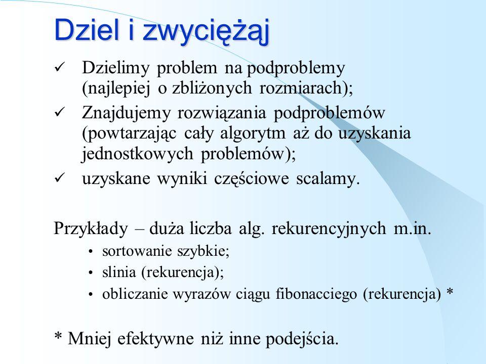 Dziel i zwyciężąj Dzielimy problem na podproblemy (najlepiej o zbliżonych rozmiarach); Znajdujemy rozwiązania podproblemów (powtarzając cały algorytm