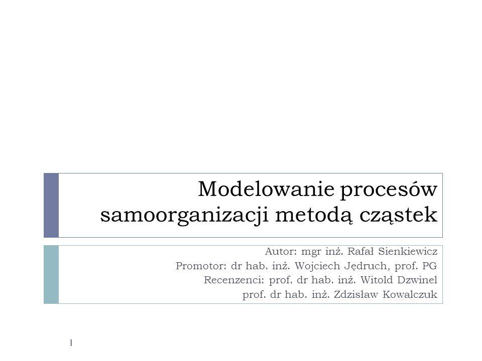 Modelowanie procesów samoorganizacji metodą cząstek Autor: mgr inż.