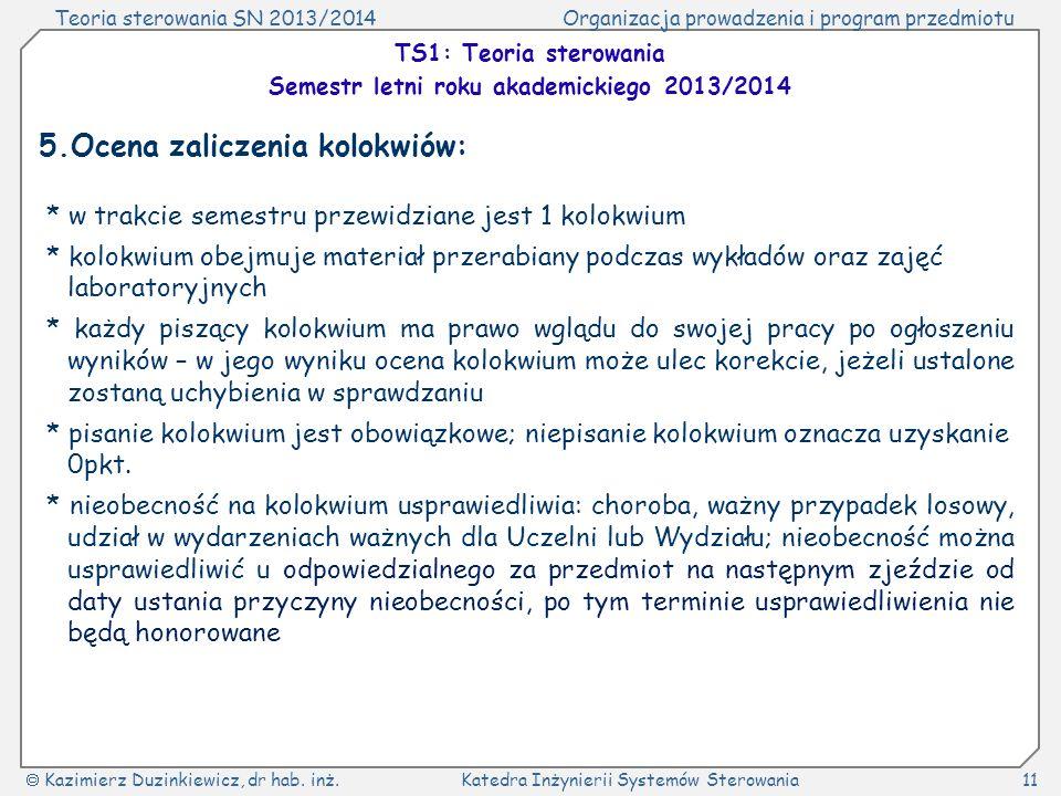 Teoria sterowania SN 2013/2014Organizacja prowadzenia i program przedmiotu Kazimierz Duzinkiewicz, dr hab. inż.Katedra Inżynierii Systemów Sterowania1