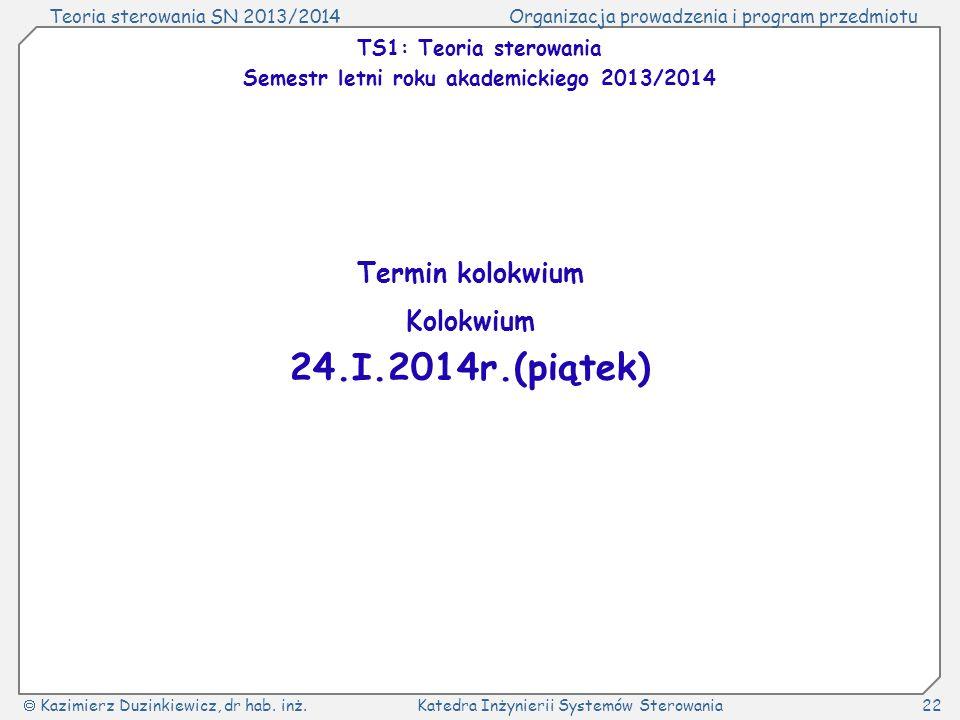 Teoria sterowania SN 2013/2014Organizacja prowadzenia i program przedmiotu Kazimierz Duzinkiewicz, dr hab. inż.Katedra Inżynierii Systemów Sterowania2