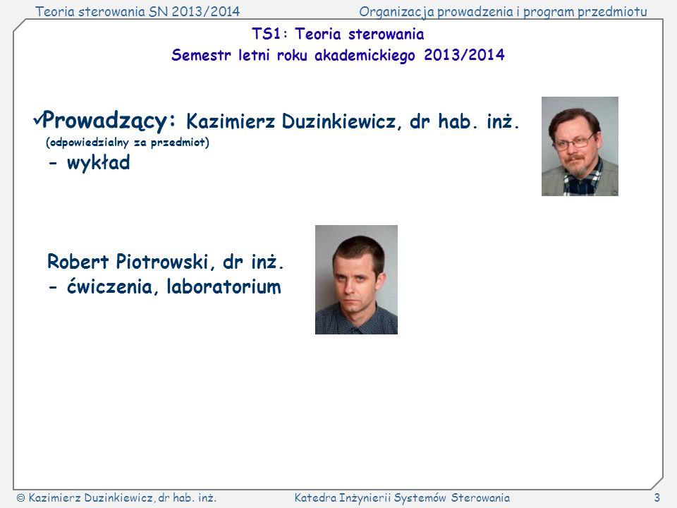 Teoria sterowania SN 2013/2014Organizacja prowadzenia i program przedmiotu Kazimierz Duzinkiewicz, dr hab. inż.Katedra Inżynierii Systemów Sterowania3
