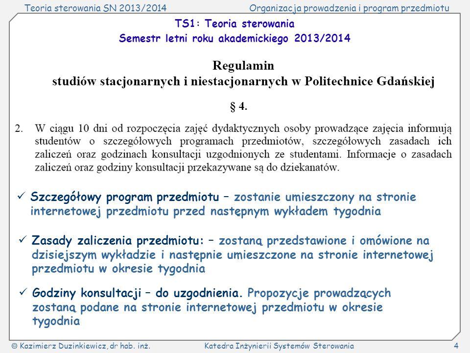 Teoria sterowania SN 2013/2014Organizacja prowadzenia i program przedmiotu Kazimierz Duzinkiewicz, dr hab. inż.Katedra Inżynierii Systemów Sterowania4