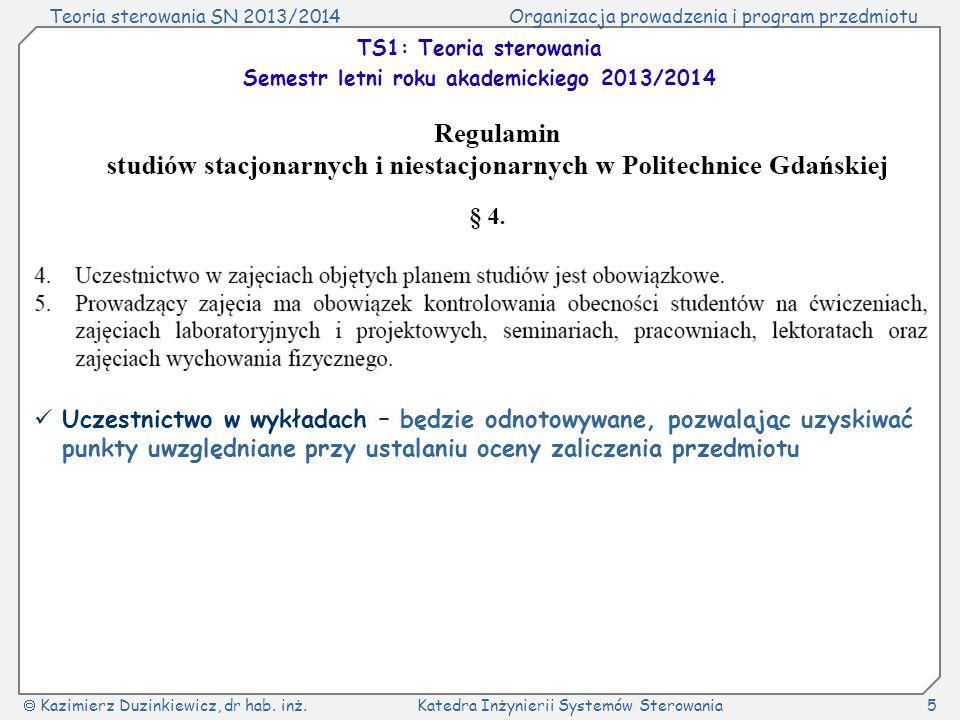 Teoria sterowania SN 2013/2014Organizacja prowadzenia i program przedmiotu Kazimierz Duzinkiewicz, dr hab. inż.Katedra Inżynierii Systemów Sterowania5