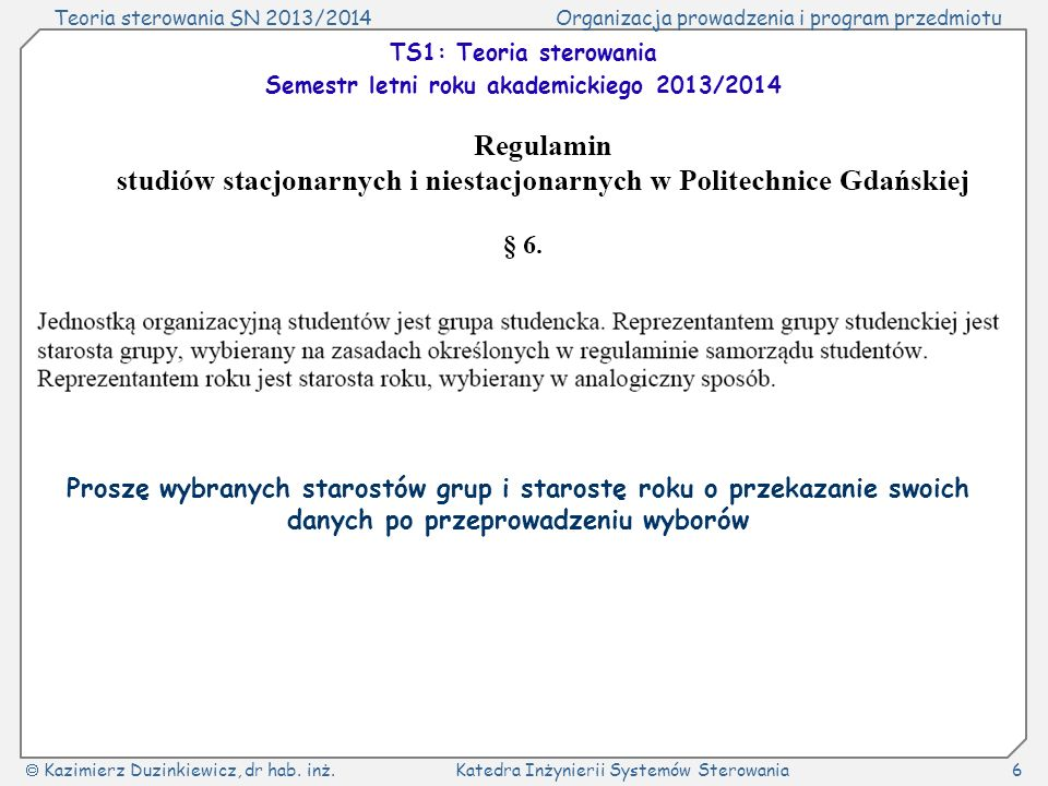Teoria sterowania SN 2013/2014Organizacja prowadzenia i program przedmiotu Kazimierz Duzinkiewicz, dr hab. inż.Katedra Inżynierii Systemów Sterowania6