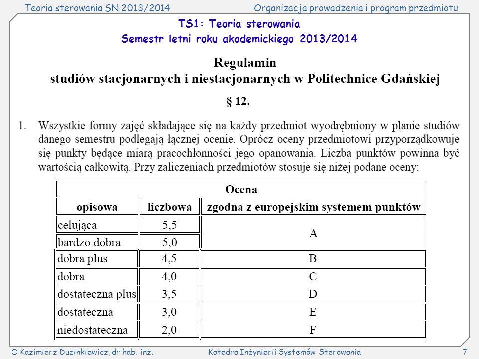Teoria sterowania SN 2013/2014Organizacja prowadzenia i program przedmiotu Kazimierz Duzinkiewicz, dr hab. inż.Katedra Inżynierii Systemów Sterowania7