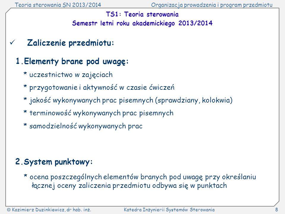 Teoria sterowania SN 2013/2014Organizacja prowadzenia i program przedmiotu Kazimierz Duzinkiewicz, dr hab. inż.Katedra Inżynierii Systemów Sterowania8