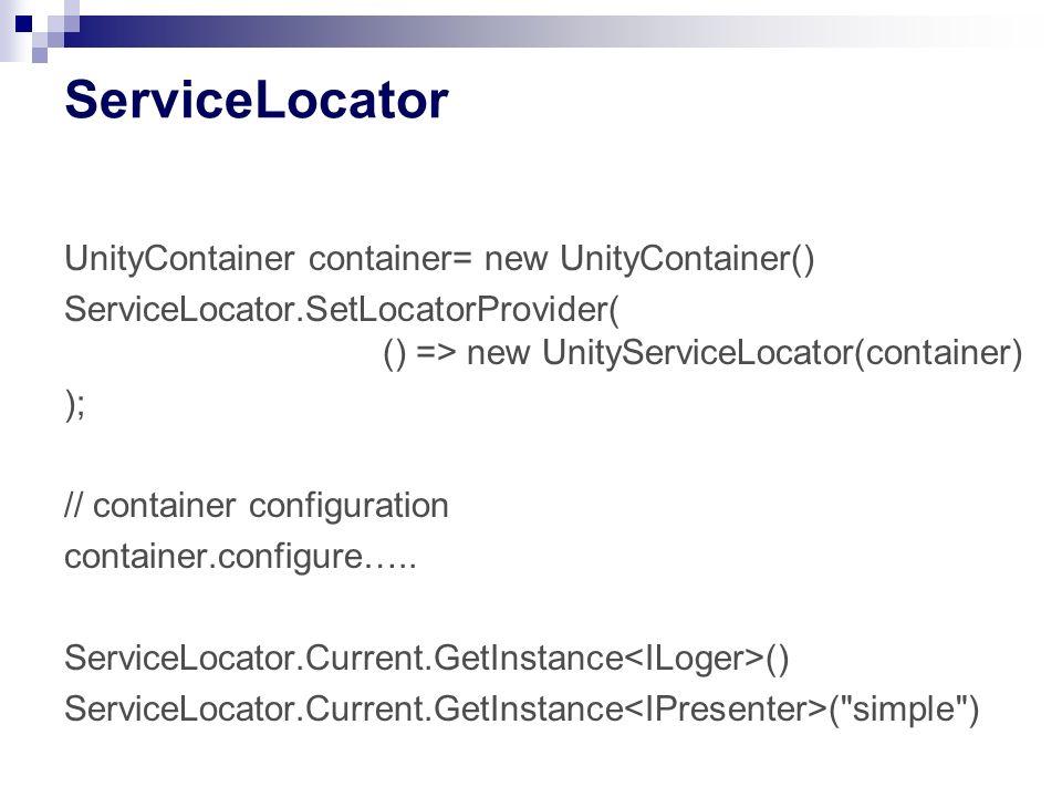 UnityContainer container= new UnityContainer() ServiceLocator.SetLocatorProvider( () => new UnityServiceLocator(container) ); // container configurati