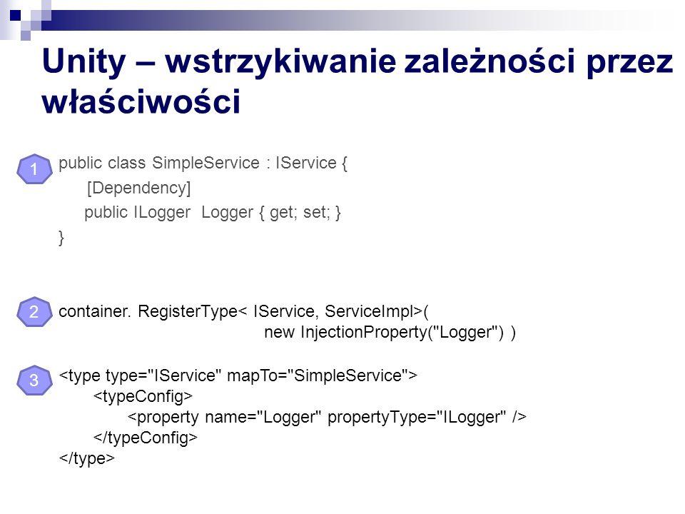 Unity – wstrzykiwanie zależności przez właściwości public class SimpleService : IService { [Dependency] public ILogger Logger { get; set; } } containe