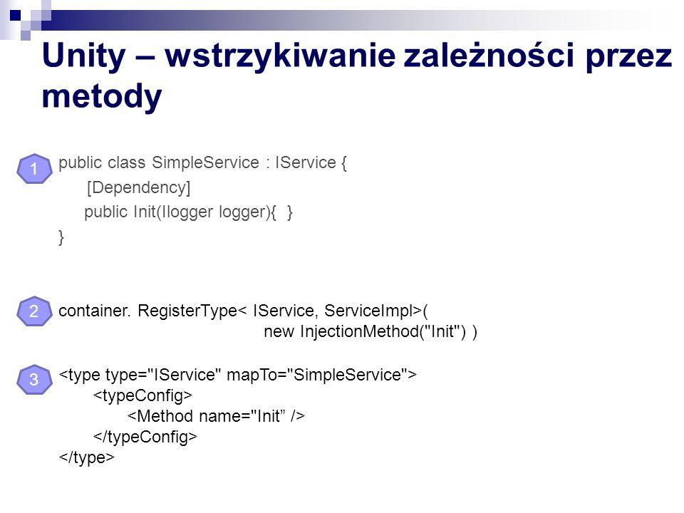 Unity – wstrzykiwanie zależności przez metody public class SimpleService : IService { [Dependency] public Init(Ilogger logger){ } } container. Registe