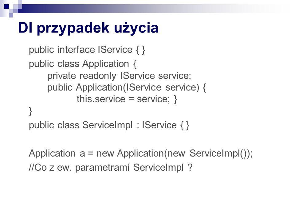 IoC – z kontenerem DI IUnityContainer container = new UnityContainer(); //configuration UnityConfigurationSection section = (UnityConfigurationSection)ConfigurationManager.GetSection( unity ); section.Containers.Default.Configure(container); … Application application = container.Resolve ();