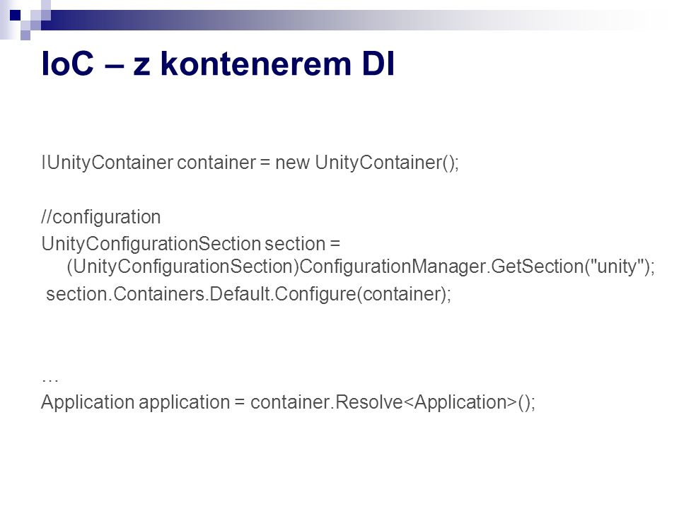 IoC – z kontenerem DI IUnityContainer container = new UnityContainer(); //configuration UnityConfigurationSection section = (UnityConfigurationSection