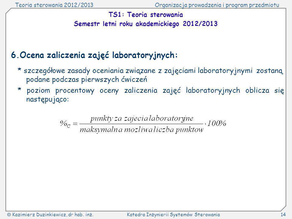 Teoria sterowania 2012/2013Organizacja prowadzenia i program przedmiotu Kazimierz Duzinkiewicz, dr hab.
