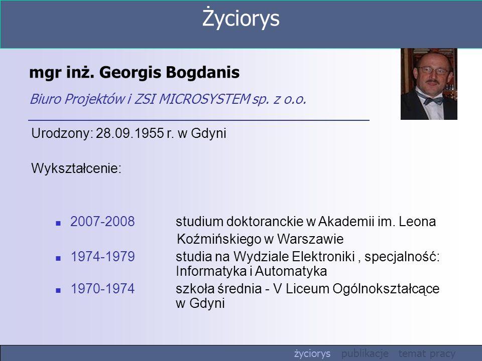 mgr inż. Georgis Bogdanis Biuro Projektów i ZSI MICROSYSTEM sp. z o.o. Urodzony: 28.09.1955 r. w Gdyni Wykształcenie: 2007-2008studium doktoranckie w