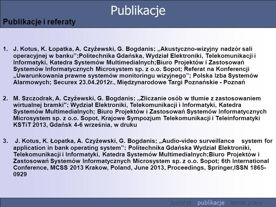Publikacje Publikacje i referaty 1.J. Kotus, K. Łopatka, A. Czyżewski, G. Bogdanis; Akustyczno-wizyjny nadzór sali operacyjnej w banku;Politechnika Gd