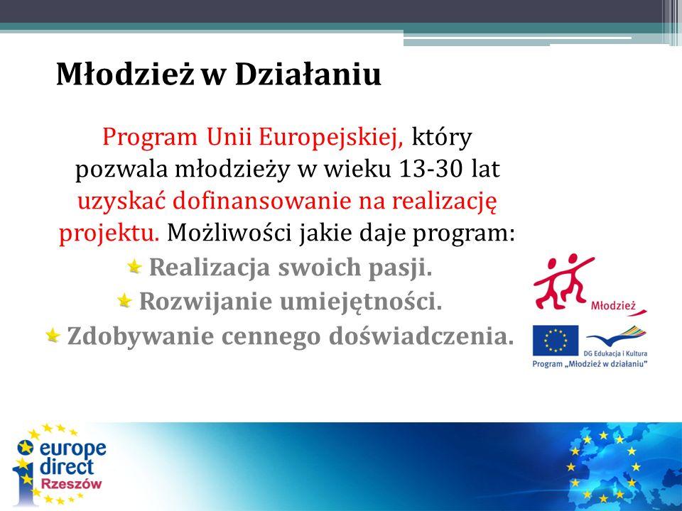 Młodzież w Działaniu Program Unii Europejskiej, który pozwala młodzieży w wieku 13-30 lat uzyskać dofinansowanie na realizację projektu.