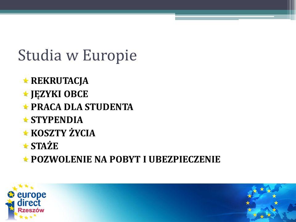 Studia w Europie REKRUTACJA JĘZYKI OBCE PRACA DLA STUDENTA STYPENDIA KOSZTY ŻYCIA STAŻE POZWOLENIE NA POBYT I UBEZPIECZENIE
