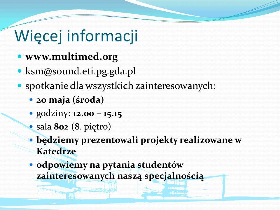 Więcej informacji www.multimed.org ksm@sound.eti.pg.gda.pl spotkanie dla wszystkich zainteresowanych: 20 maja (środa) godziny: 12.00 – 15.15 sala 802