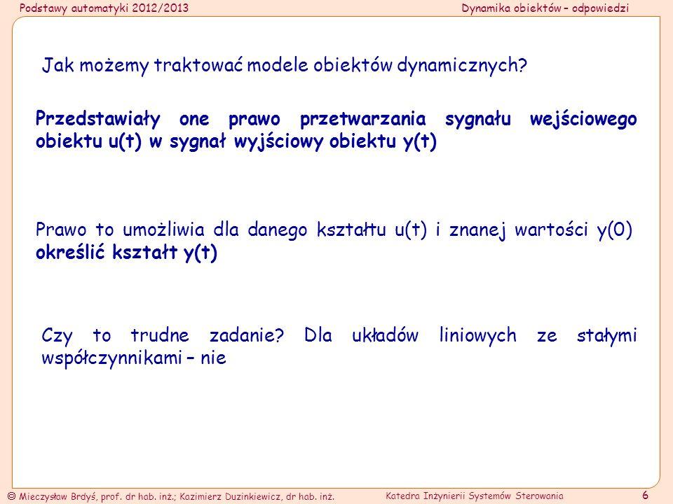 Podstawy automatyki 2012/2013Dynamika obiektów – odpowiedzi Mieczysław Brdyś, prof. dr hab. inż.; Kazimierz Duzinkiewicz, dr hab. inż. Katedra Inżynie