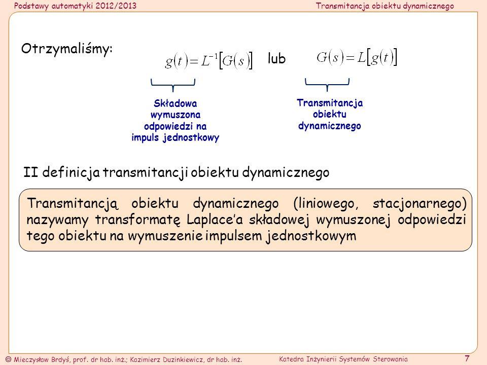 Podstawy automatyki 2012/2013Transmitancja obiektu dynamicznego Mieczysław Brdyś, prof. dr hab. inż.; Kazimierz Duzinkiewicz, dr hab. inż. Katedra Inż