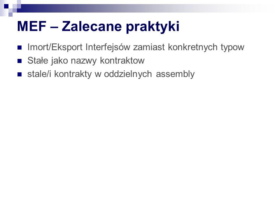 MEF – Zalecane praktyki Imort/Eksport Interfejsów zamiast konkretnych typow Stałe jako nazwy kontraktow stale/i kontrakty w oddzielnych assembly
