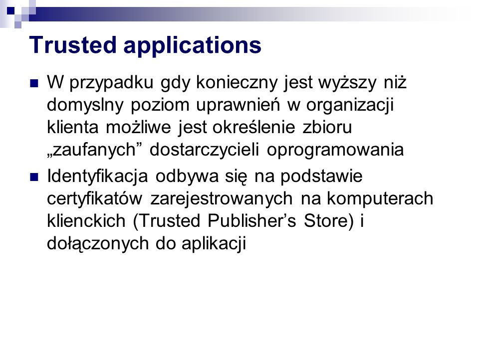 Trusted applications W przypadku gdy konieczny jest wyższy niż domyslny poziom uprawnień w organizacji klienta możliwe jest określenie zbioru zaufanyc