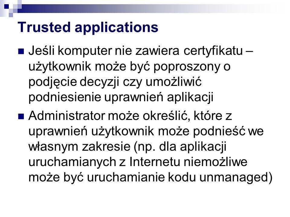 Trusted applications Jeśli komputer nie zawiera certyfikatu – użytkownik może być poproszony o podjęcie decyzji czy umożliwić podniesienie uprawnień a