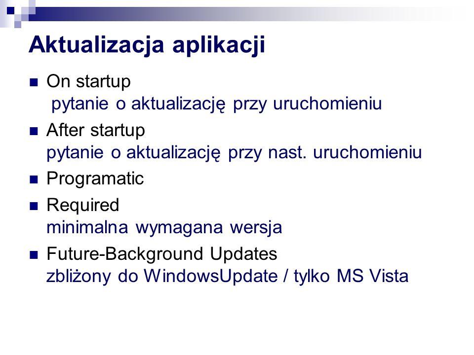Aktualizacja aplikacji On startup pytanie o aktualizację przy uruchomieniu After startup pytanie o aktualizację przy nast. uruchomieniu Programatic Re