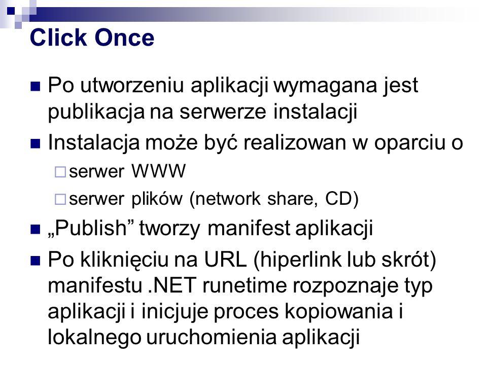 Click Once Po utworzeniu aplikacji wymagana jest publikacja na serwerze instalacji Instalacja może być realizowan w oparciu o serwer WWW serwer plików