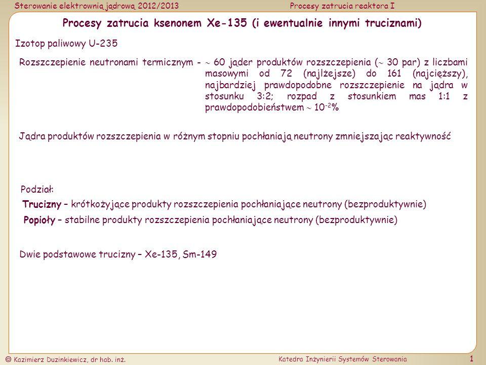 Sterowanie elektrownią jądrową 2012/2013Procesy zatrucia reaktora I Kazimierz Duzinkiewicz, dr hab. inż. Katedra Inżynierii Systemów Sterowania 1 Proc