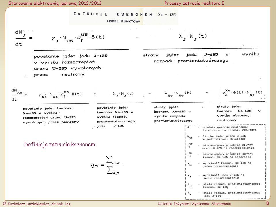Sterowanie elektrownią jądrową 2012/2013Procesy zatrucia reaktora I Kazimierz Duzinkiewicz, dr hab. inż. Katedra Inżynierii Systemów Sterowania 8 Defi