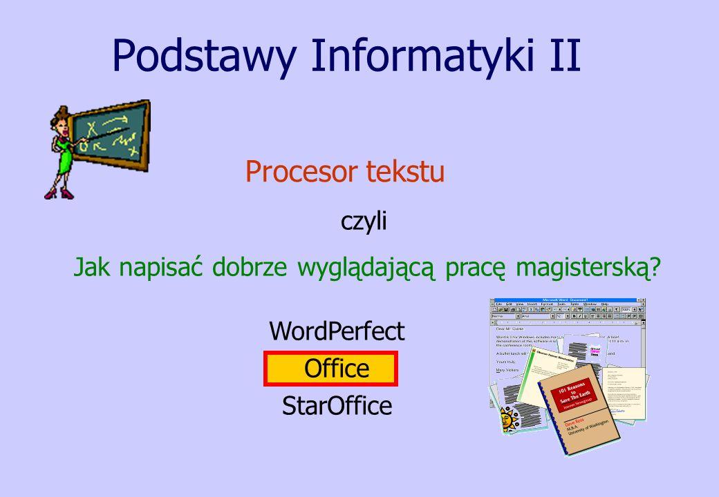 Podstawy Informatyki II Procesor tekstu czyli Jak napisać dobrze wyglądającą pracę magisterską? WordPerfect Office StarOffice