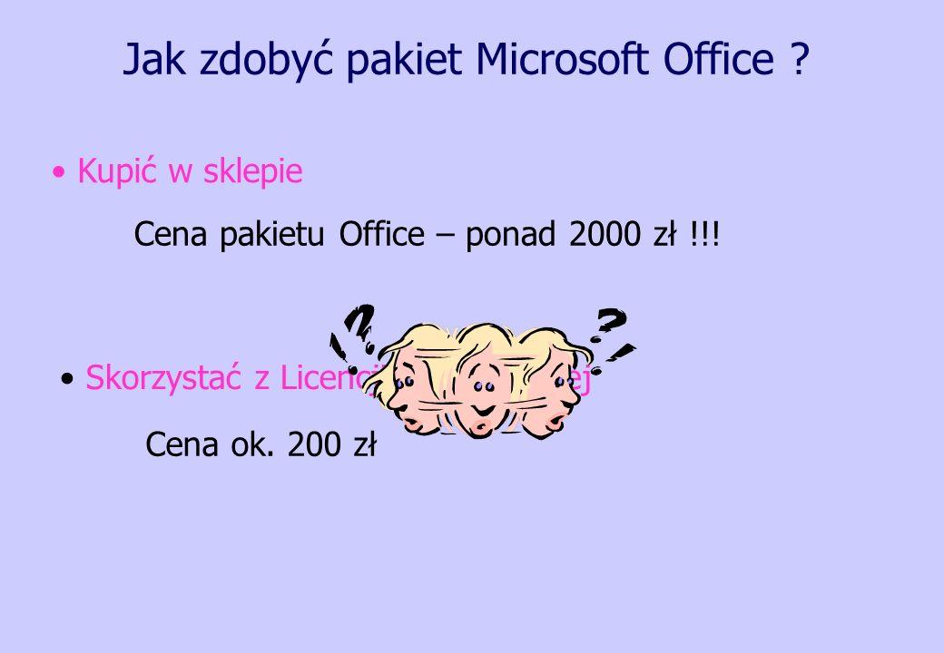 Jak zdobyć pakiet Microsoft Office ? Kupić w sklepie Skorzystać z Licencji Akademickiej Cena pakietu Office – ponad 2000 zł !!! Cena ok. 200 zł