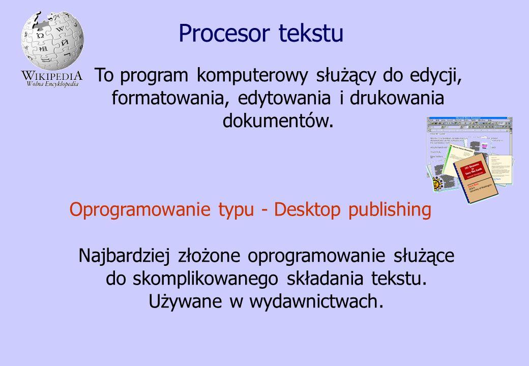Procesor tekstu To program komputerowy służący do edycji, formatowania, edytowania i drukowania dokumentów. Oprogramowanie typu - Desktop publishing N